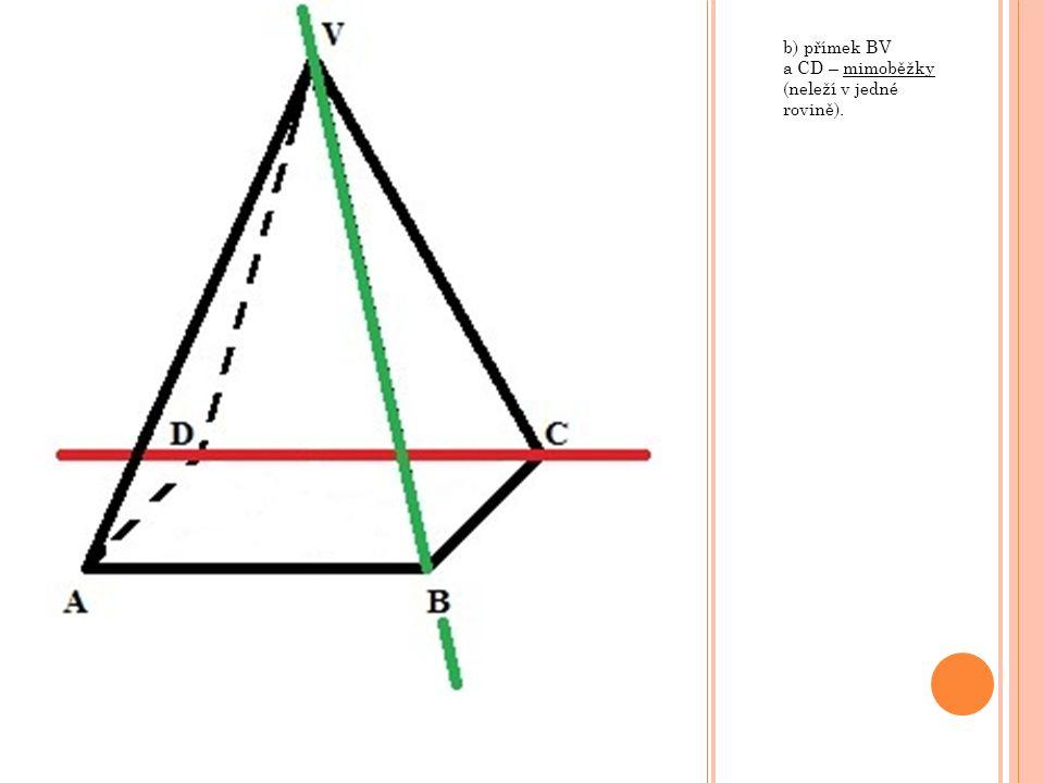 b) přímek BV a CD – mimoběžky (neleží v jedné rovině).