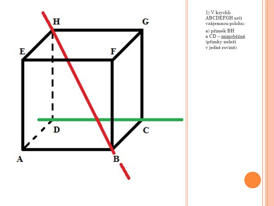 1) V krychli ABCDEFGH urči vzájemnou polohu: