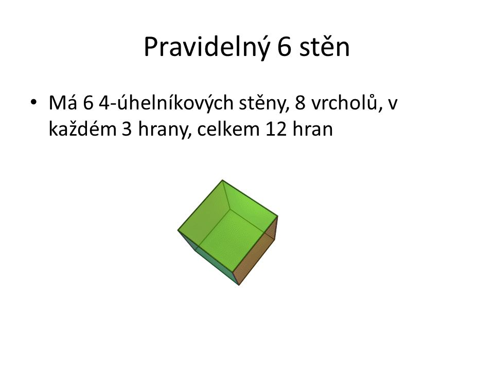 Pravidelný 6 stěn Má 6 4-úhelníkových stěny, 8 vrcholů, v každém 3 hrany, celkem 12 hran