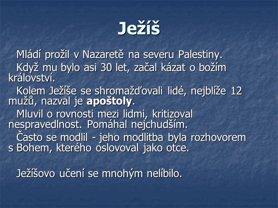 Ježíš Mládí prožil v Nazaretě na severu Palestiny.