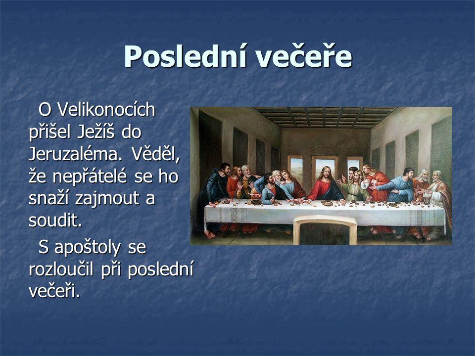 Poslední večeře O Velikonocích přišel Ježíš do Jeruzaléma. Věděl, že nepřátelé se ho snaží zajmout a soudit.