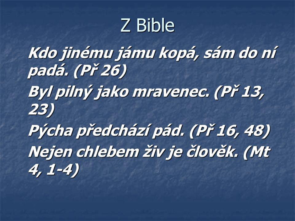 Z Bible Kdo jinému jámu kopá, sám do ní padá. (Př 26)