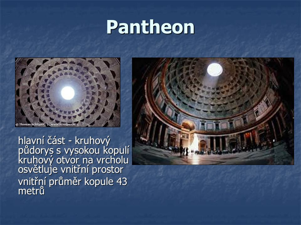 Pantheon hlavní část - kruhový půdorys s vysokou kopulí - kruhový otvor na vrcholu osvětluje vnitřní prostor.