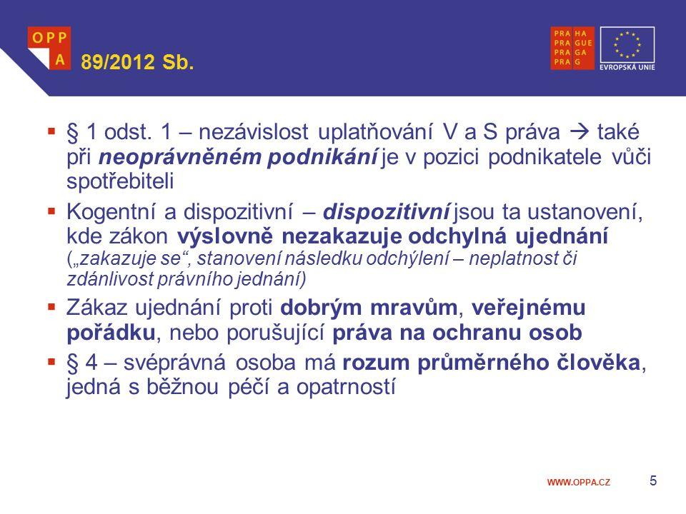 89/2012 Sb. § 1 odst. 1 – nezávislost uplatňování V a S práva  také při neoprávněném podnikání je v pozici podnikatele vůči spotřebiteli.