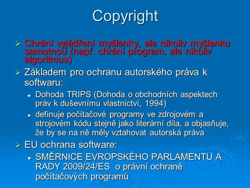 Copyright Chrání vyjádření myšlenky, ale nikoliv myšlenku samotnou (např. chrání program, ale nikoliv algoritmus)