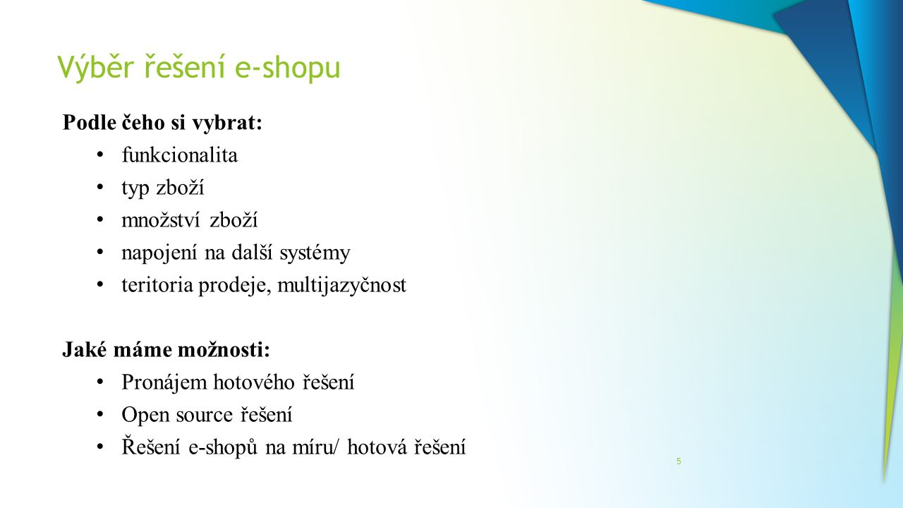 Výběr řešení e-shopu Podle čeho si vybrat: funkcionalita typ zboží