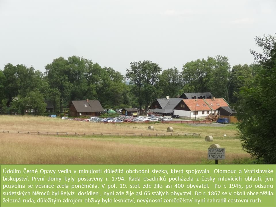 Údolím Černé Opavy vedla v minulosti důležitá obchodní stezka, která spojovala Olomouc a Vratislavské biskupství.