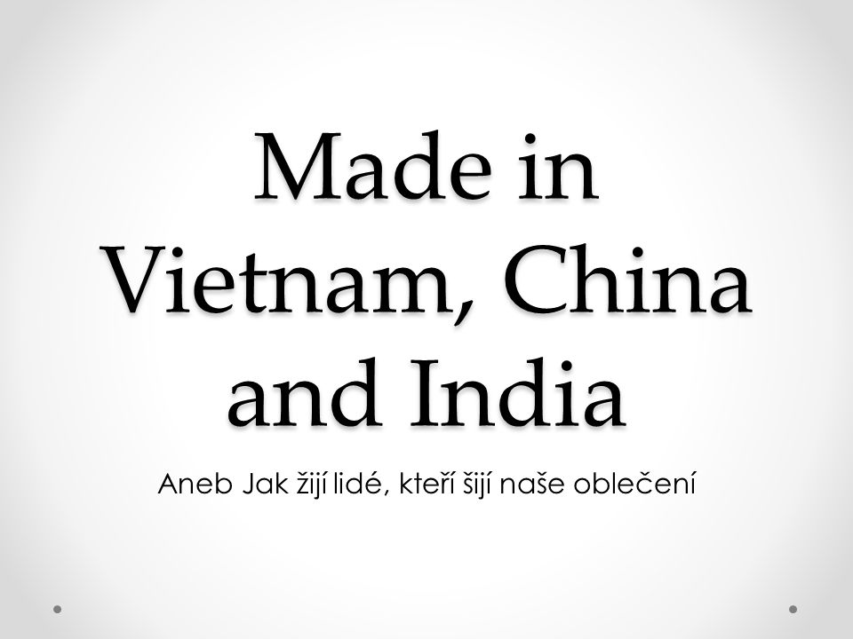 Made in Vietnam, China and India
