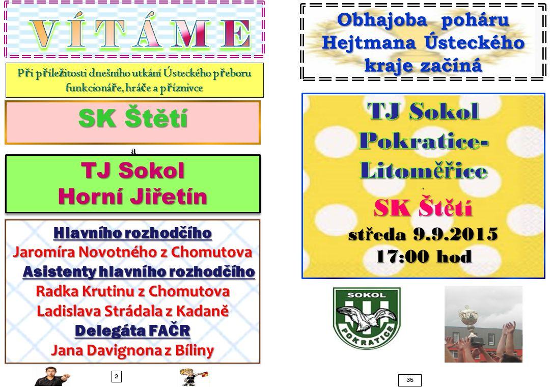V Í T Á M E TJ Sokol Pokratice-Litoměřice SK Štětí SK Štětí TJ Sokol