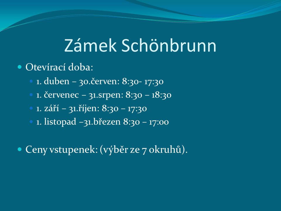 Zámek Schönbrunn Otevírací doba: Ceny vstupenek: (výběr ze 7 okruhů).
