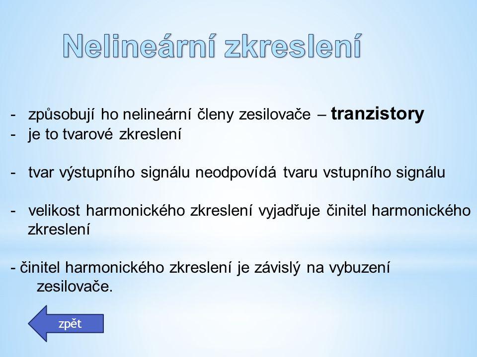 Nelineární zkreslení způsobují ho nelineární členy zesilovače – tranzistory. je to tvarové zkreslení.