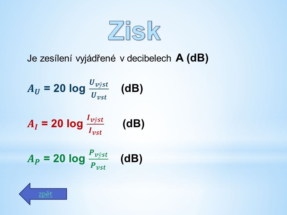 Zisk 𝑨 𝑼 = 20 log 𝑼 𝒗ý𝒔𝒕 𝑼 𝒗𝒔𝒕 (dB) 𝑨 𝑰 = 20 log 𝑰 𝒗ý𝒔𝒕 𝑰 𝒗𝒔𝒕 (dB)