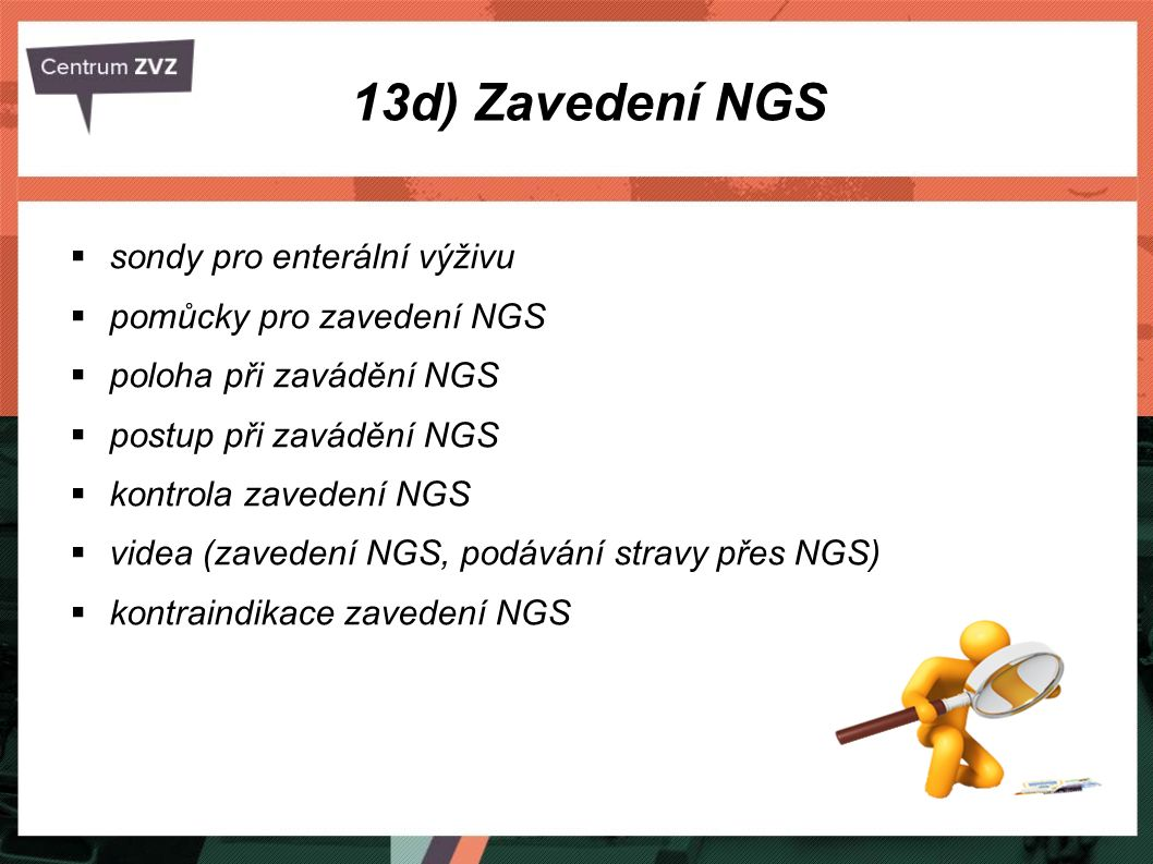 13d) Zavedení NGS sondy pro enterální výživu pomůcky pro zavedení NGS