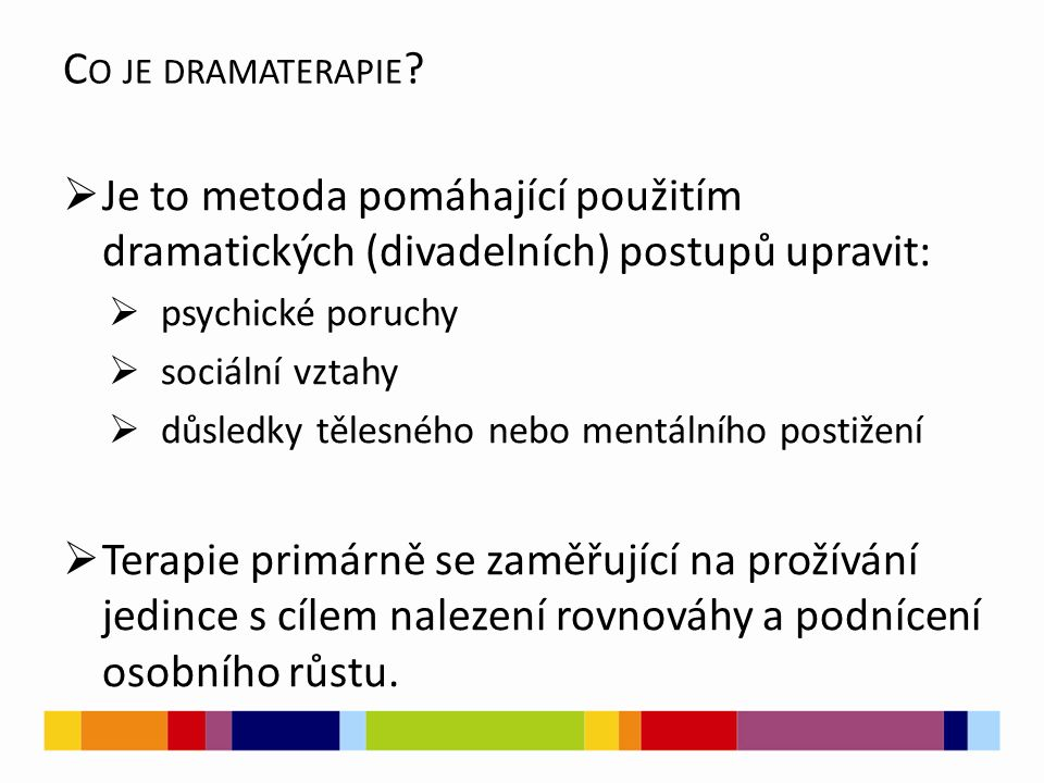 Co je dramaterapie Je to metoda pomáhající použitím dramatických (divadelních) postupů upravit: psychické poruchy.