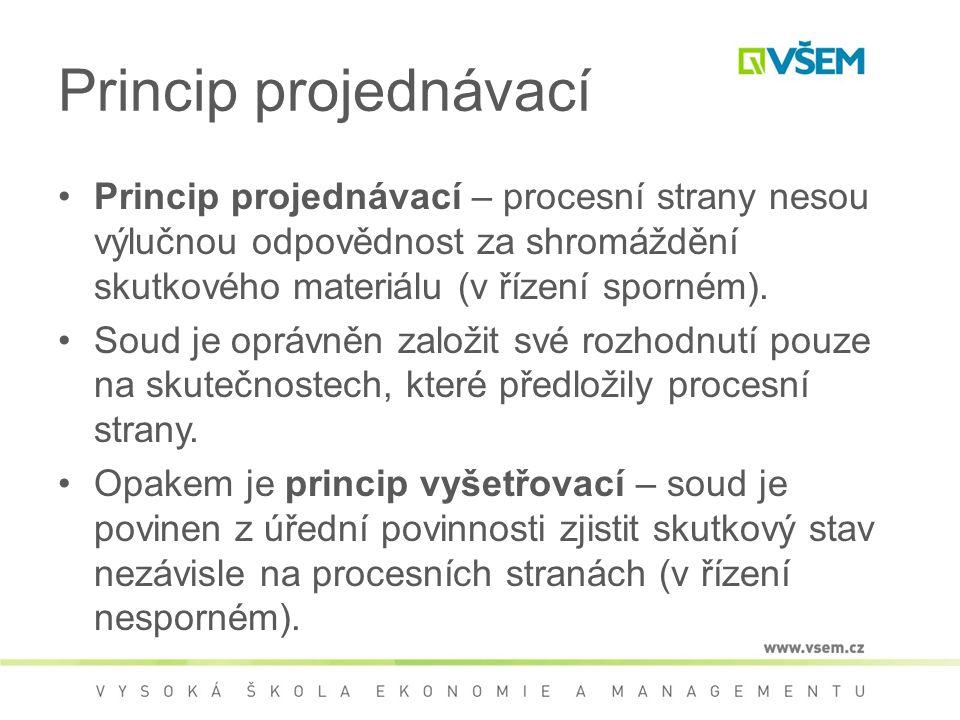 Princip projednávací Princip projednávací – procesní strany nesou výlučnou odpovědnost za shromáždění skutkového materiálu (v řízení sporném).