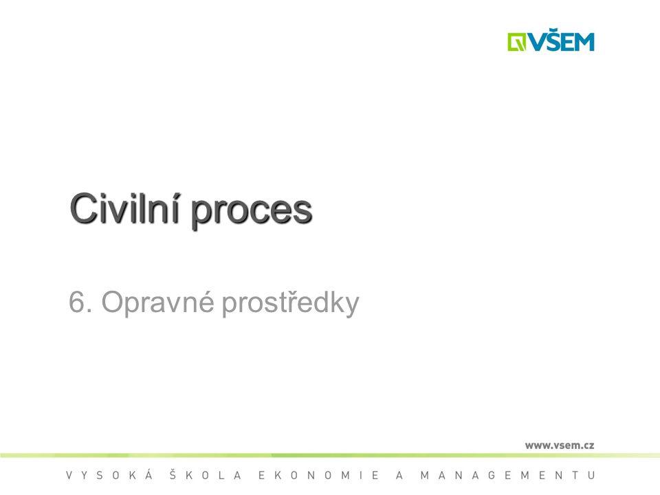 Civilní proces 6. Opravné prostředky