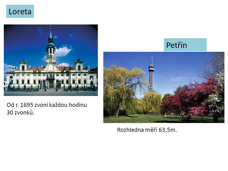 Loreta Petřín Od r. 1695 zvoní každou hodinu 30 zvonků.