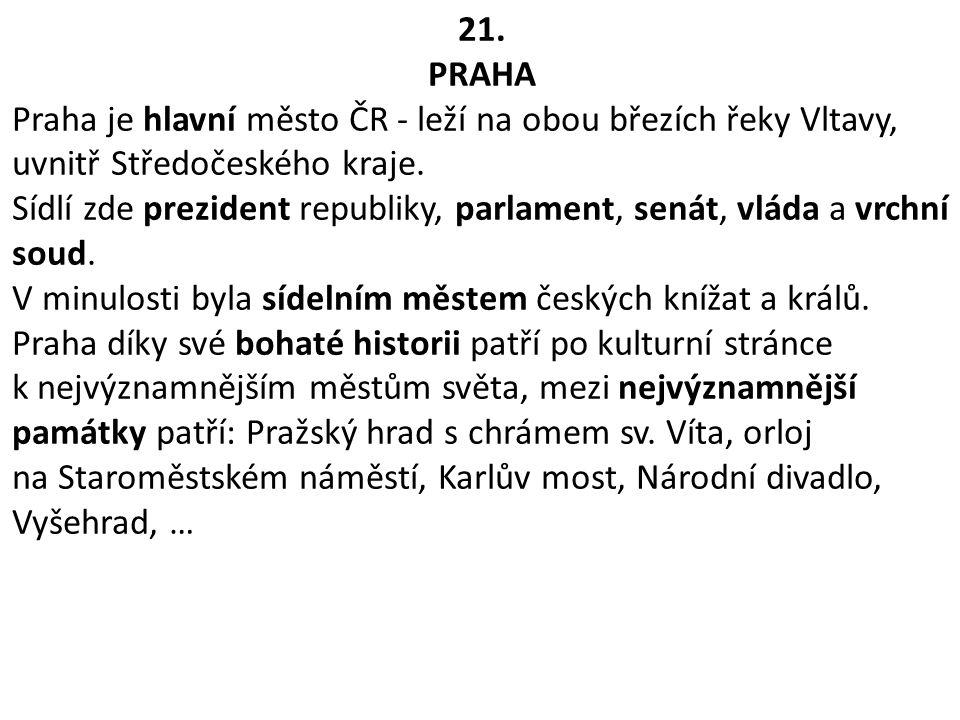 21. PRAHA. Praha je hlavní město ČR - leží na obou březích řeky Vltavy, uvnitř Středočeského kraje.
