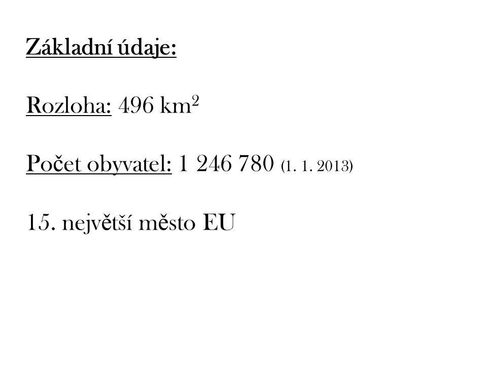Základní údaje: Rozloha: 496 km2 Počet obyvatel: 1 246 780 (1. 1. 2013) 15. největší město EU