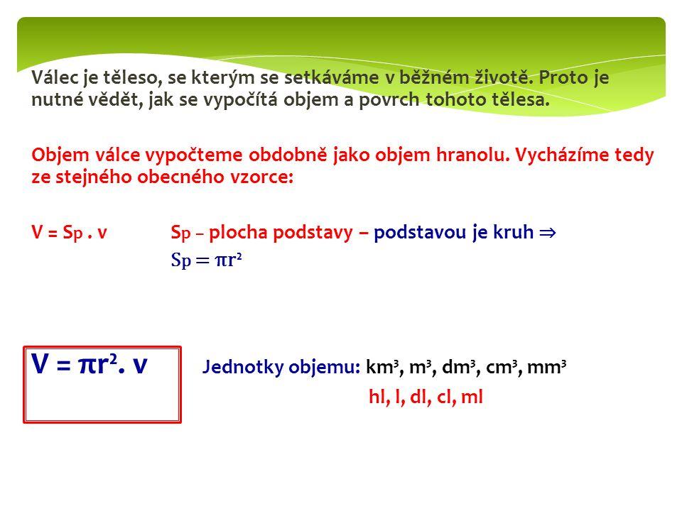 V = πr². v Jednotky objemu: km³, m³, dm³, cm³, mm³