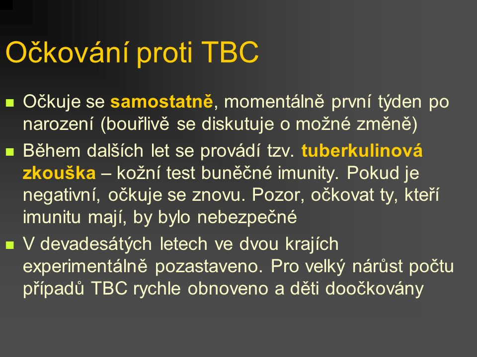 Očkování proti TBC Očkuje se samostatně, momentálně první týden po narození (bouřlivě se diskutuje o možné změně)
