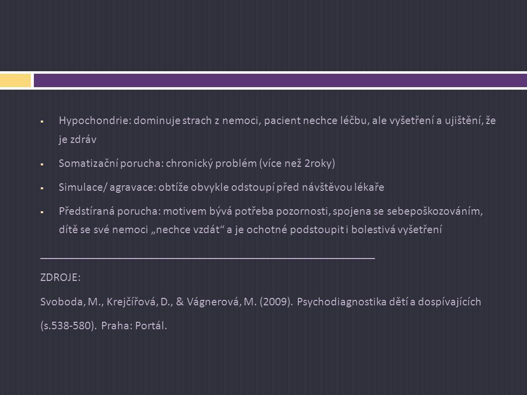 Hypochondrie: dominuje strach z nemoci, pacient nechce léčbu, ale vyšetření a ujištění, že je zdráv
