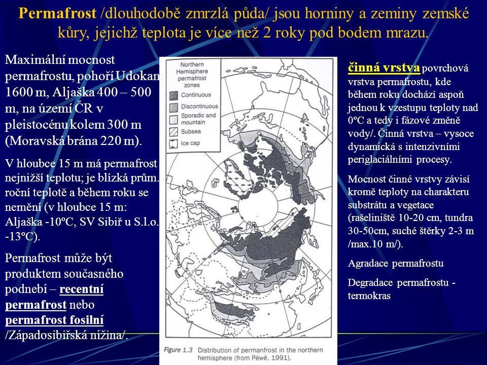Permafrost /dlouhodobě zmrzlá půda/ jsou horniny a zeminy zemské kůry, jejichž teplota je více než 2 roky pod bodem mrazu.