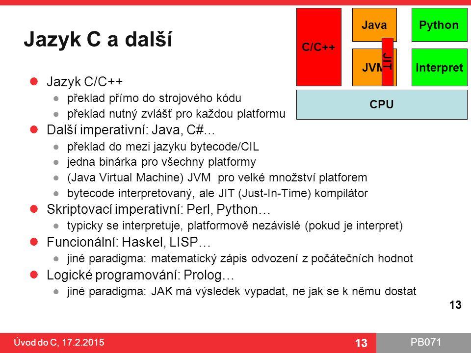 Jazyk C a další Jazyk C/C++ Další imperativní: Java, C#...