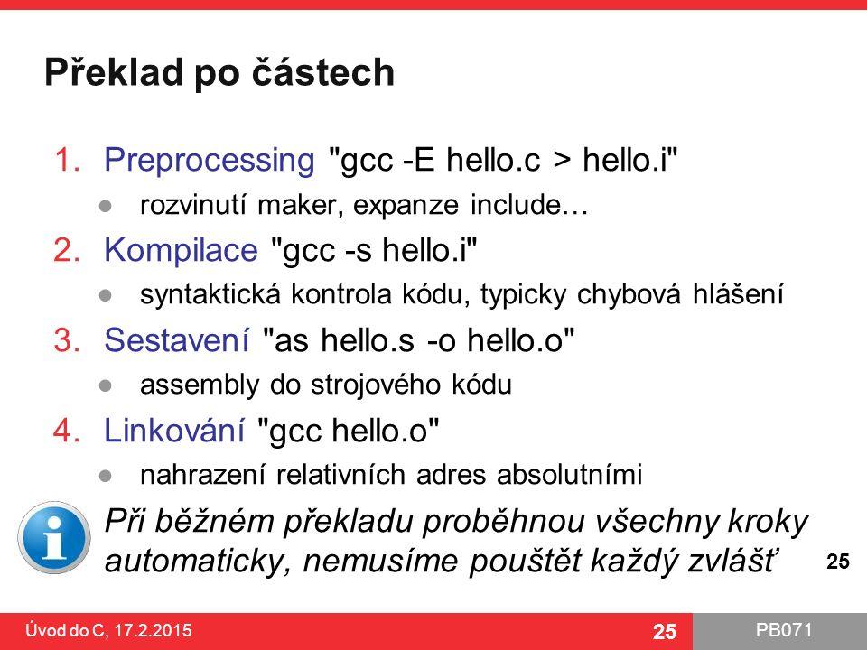 Překlad po částech Preprocessing gcc -E hello.c > hello.i