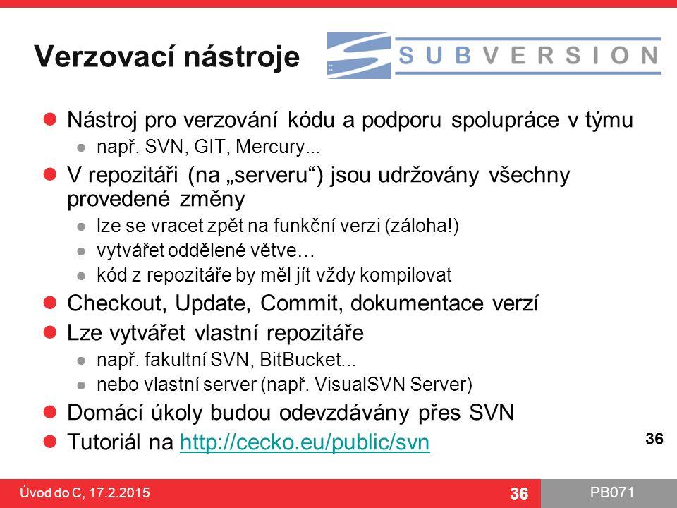 Verzovací nástroje Nástroj pro verzování kódu a podporu spolupráce v týmu. např. SVN, GIT, Mercury...