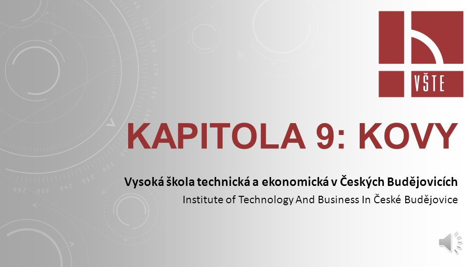 Kapitola 9: kovy Vysoká škola technická a ekonomická v Českých Budějovicích.