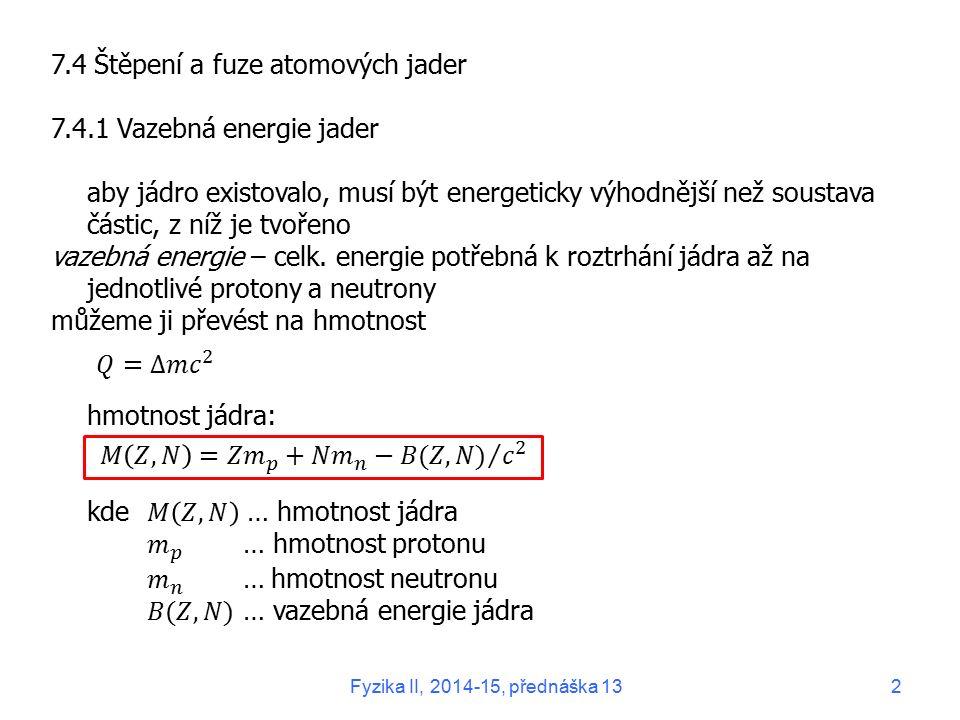 7.4 Štěpení a fuze atomových jader 7.4.1 Vazebná energie jader