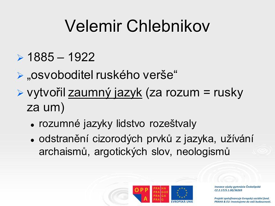 """Velemir Chlebnikov 1885 – 1922 """"osvoboditel ruského verše"""