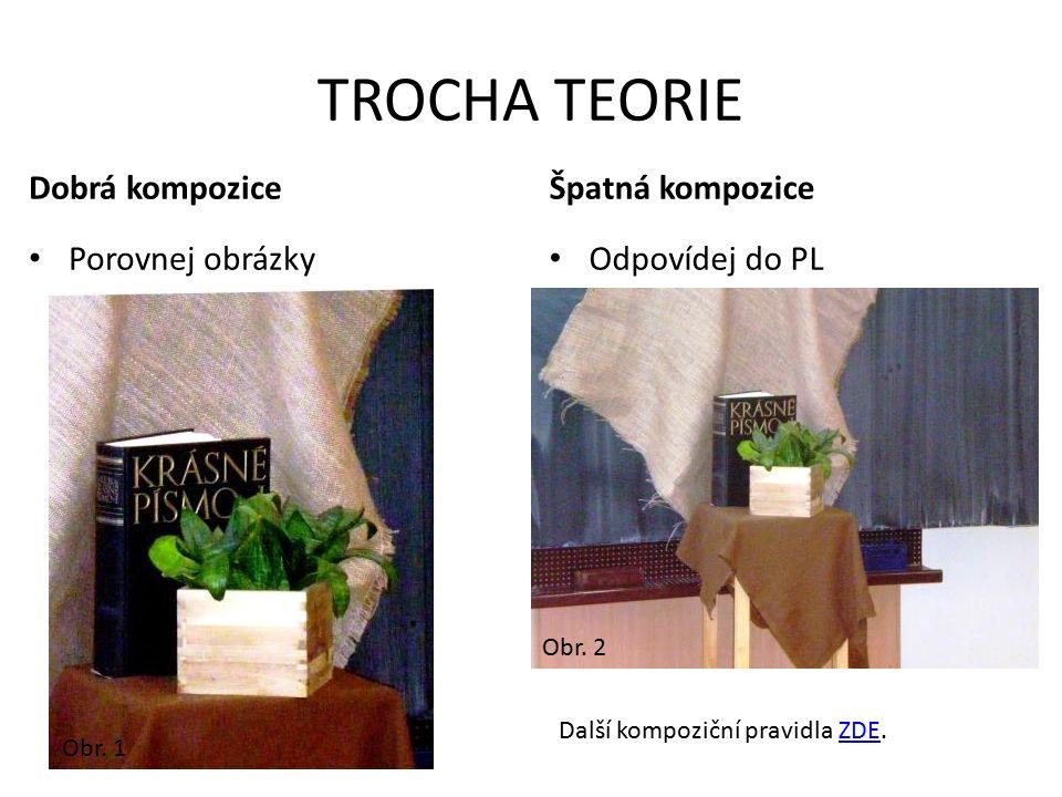 TROCHA TEORIE Dobrá kompozice Špatná kompozice Porovnej obrázky