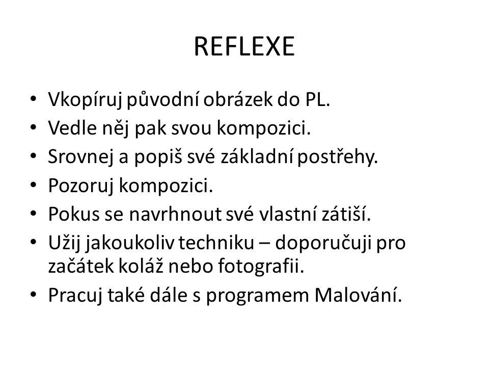 REFLEXE Vkopíruj původní obrázek do PL. Vedle něj pak svou kompozici.