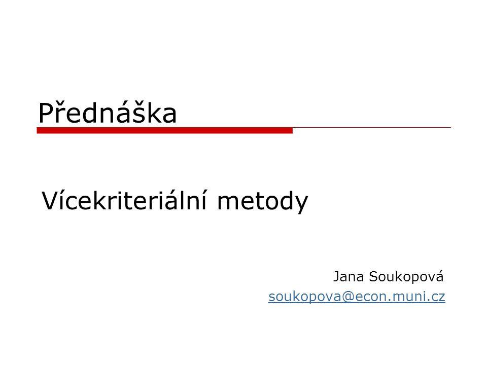 Vícekriteriální metody Jana Soukopová soukopova@econ.muni.cz
