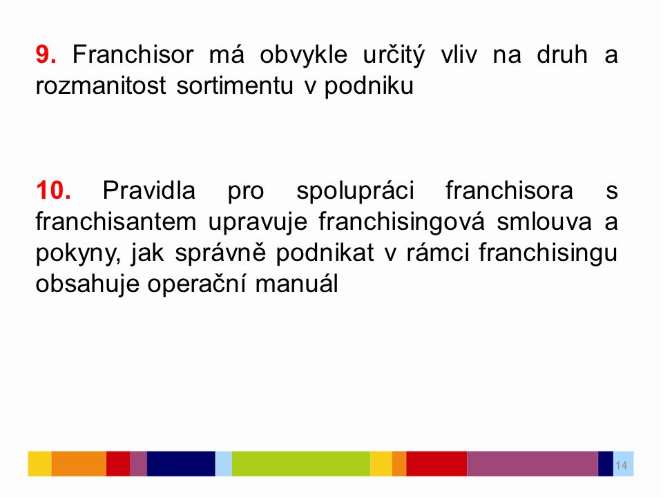 9. Franchisor má obvykle určitý vliv na druh a rozmanitost sortimentu v podniku