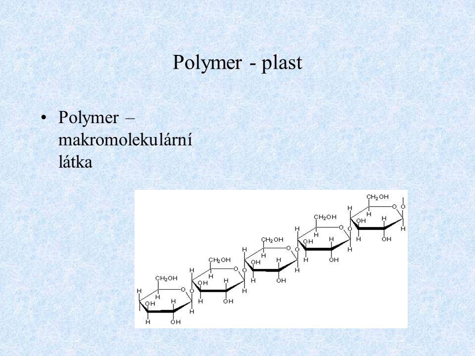 Polymer - plast Polymer – makromolekulární látka