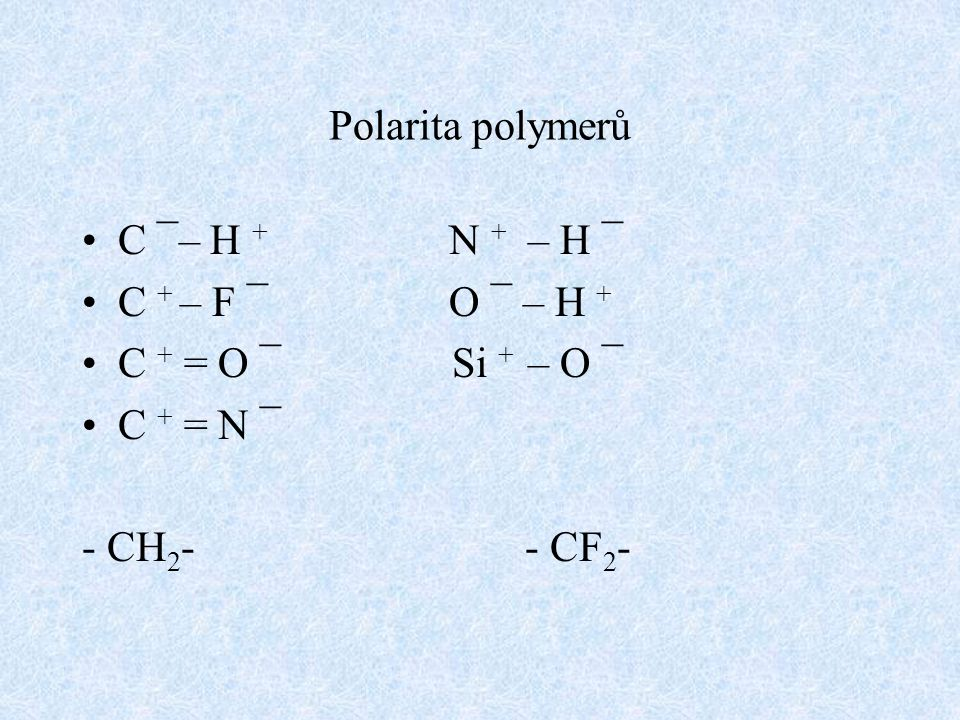 Polarita polymerů C ¯– H + N + – H ¯ C + – F ¯ O ¯ – H + C + = O ¯ Si + – O ¯