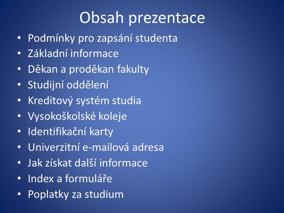 Obsah prezentace Podmínky pro zapsání studenta Základní informace