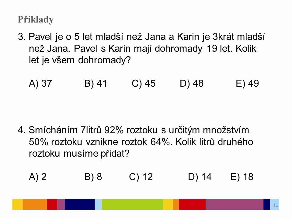 Příklady 3. Pavel je o 5 let mladší než Jana a Karin je 3krát mladší než Jana. Pavel s Karin mají dohromady 19 let. Kolik let je všem dohromady