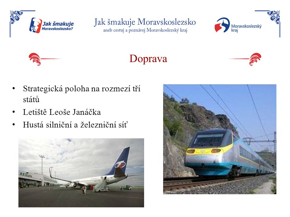 Doprava Strategická poloha na rozmezí tří států Letiště Leoše Janáčka