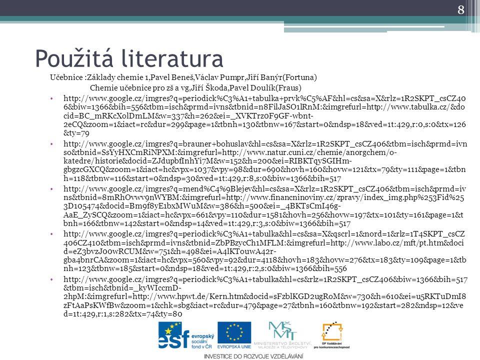 Použitá literatura Učebnice :Základy chemie 1,Pavel Beneš,Václav Pumpr,Jiří Banýr(Fortuna)