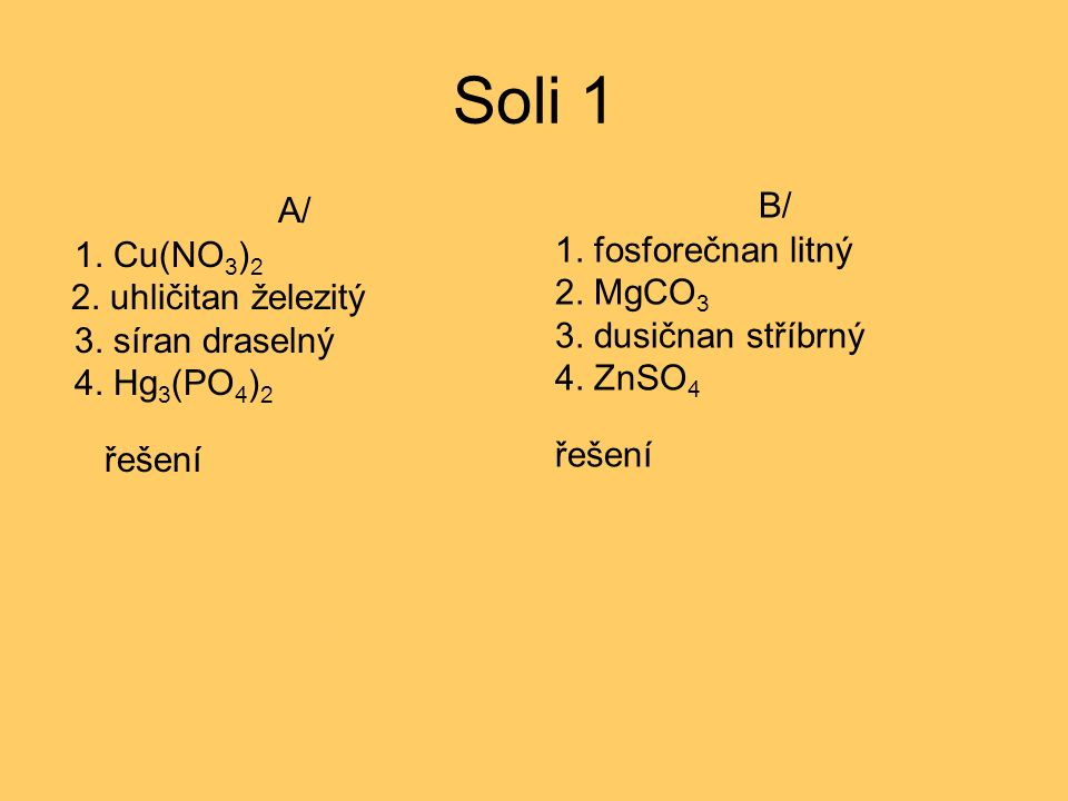 Soli 1 B/ A/ 1. fosforečnan litný 1. Cu(NO3)2 2. MgCO3