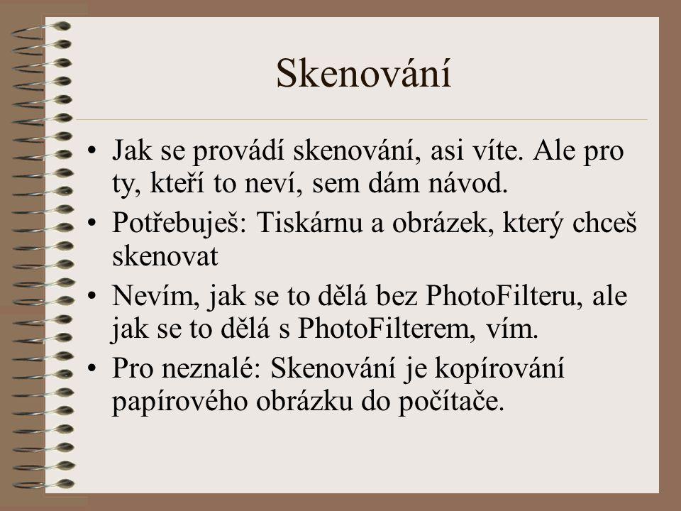 Skenování Jak se provádí skenování, asi víte. Ale pro ty, kteří to neví, sem dám návod. Potřebuješ: Tiskárnu a obrázek, který chceš skenovat.