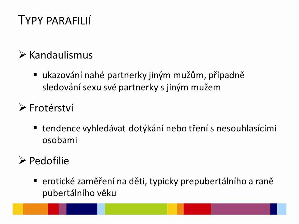 Typy parafilií Kandaulismus Frotérství Pedofilie