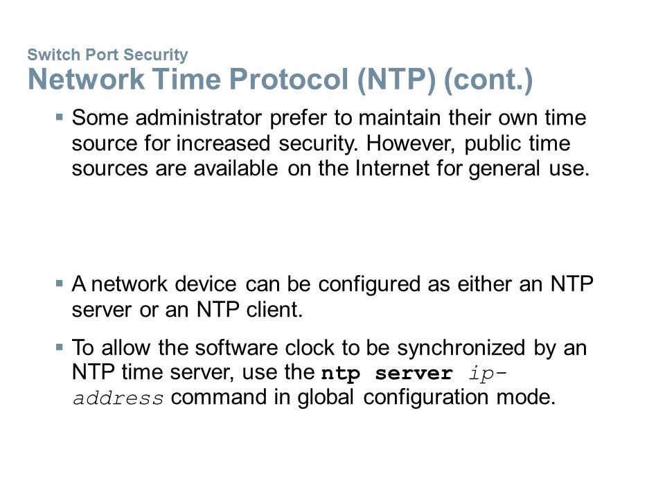 Switch Port Security Network Time Protocol (NTP) (cont.)