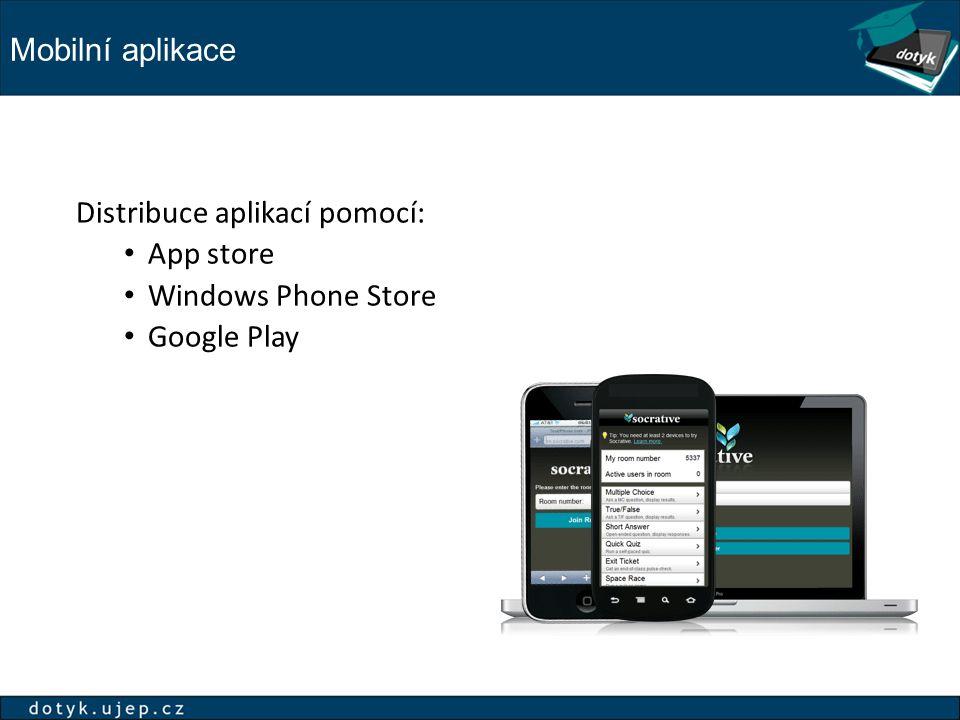 Distribuce aplikací pomocí: App store Windows Phone Store Google Play