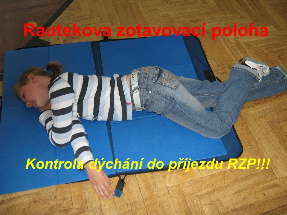 Rautekova zotavovací poloha Kontrola dýchání do příjezdu RZP!!!