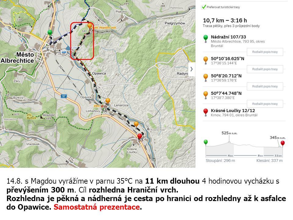 14.8. s Magdou vyrážíme v parnu 35°C na 11 km dlouhou 4 hodinovou vycházku s převýšením 300 m. Cíl rozhledna Hraniční vrch.